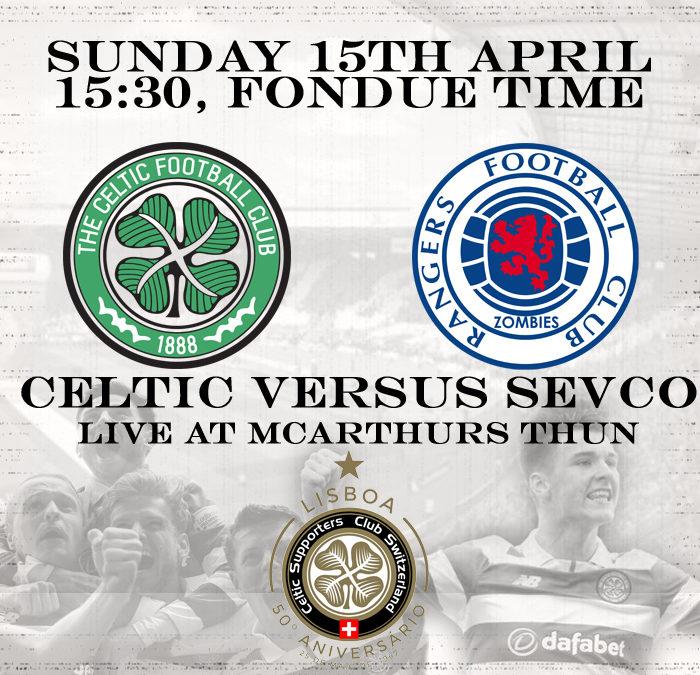 15th April: Sevco versus Celtic at McArthurs Thun