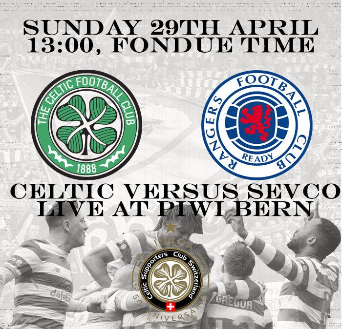 29th April: Celtic versus Sevco at Piwi Bern